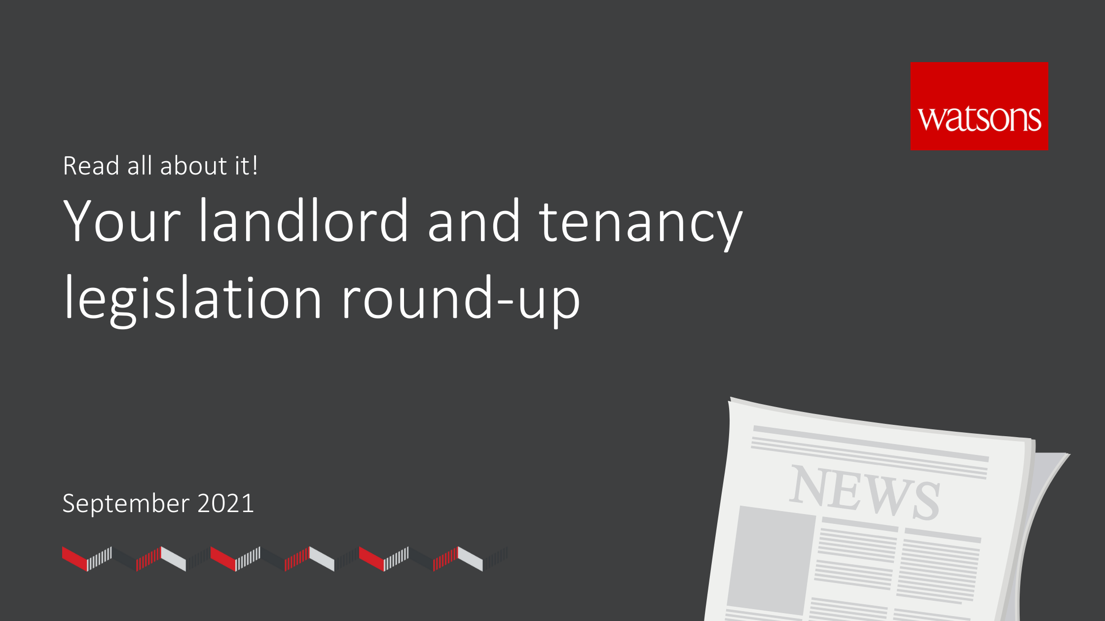 Read all about it! Your landlord and tenancy legislation round-up from Watsons Property